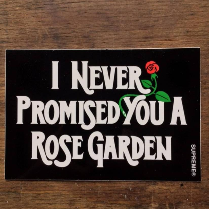 Supreme i never promised you a rose garden sticker - Never promised you a rose garden ...